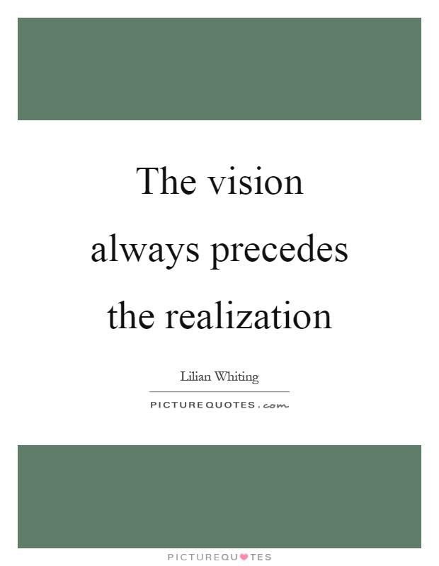 The vision always precedes the realization Picture Quote #1