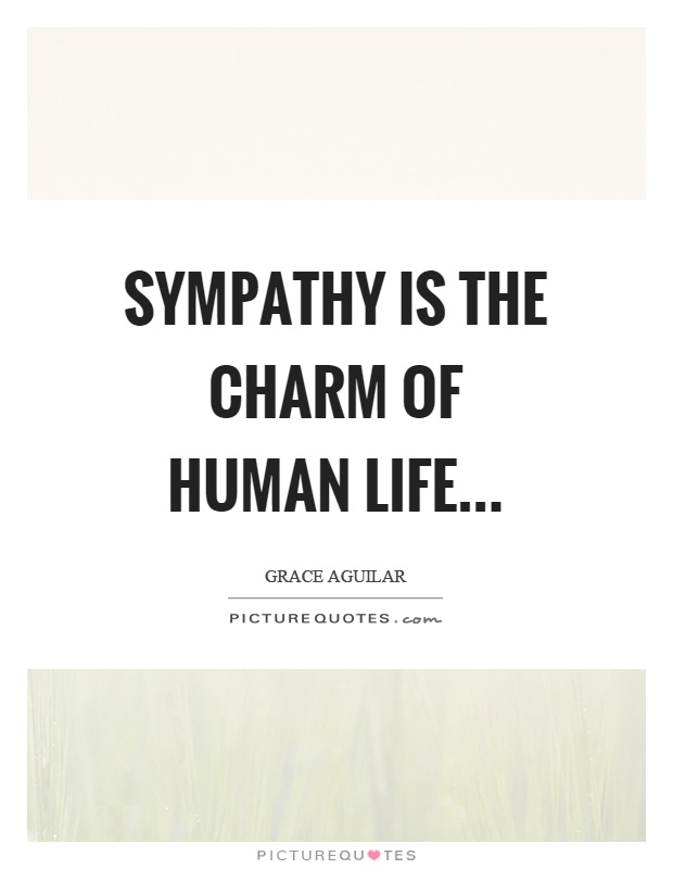 Sympathy is the charm of human life Picture Quote #1
