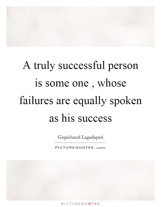 A truly successful person is some one, whose failures are equally spoken as his success Picture Quote #1