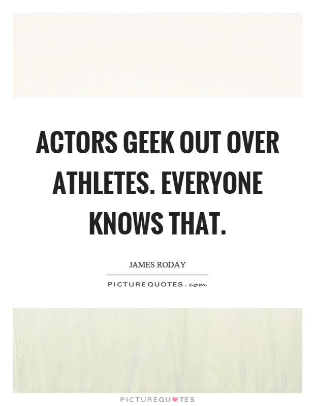Actors geek out over athletes. Everyone knows that Picture Quote #1