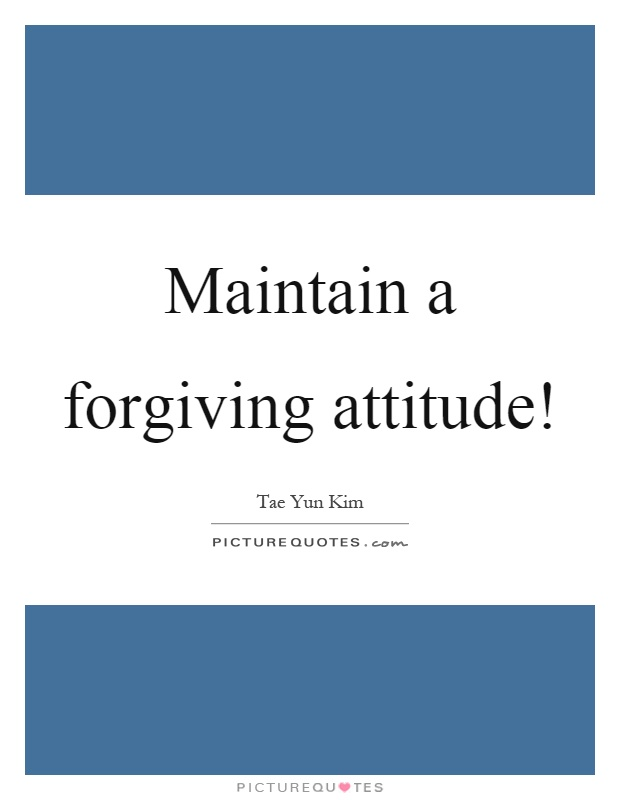Maintain a forgiving attitude! Picture Quote #1