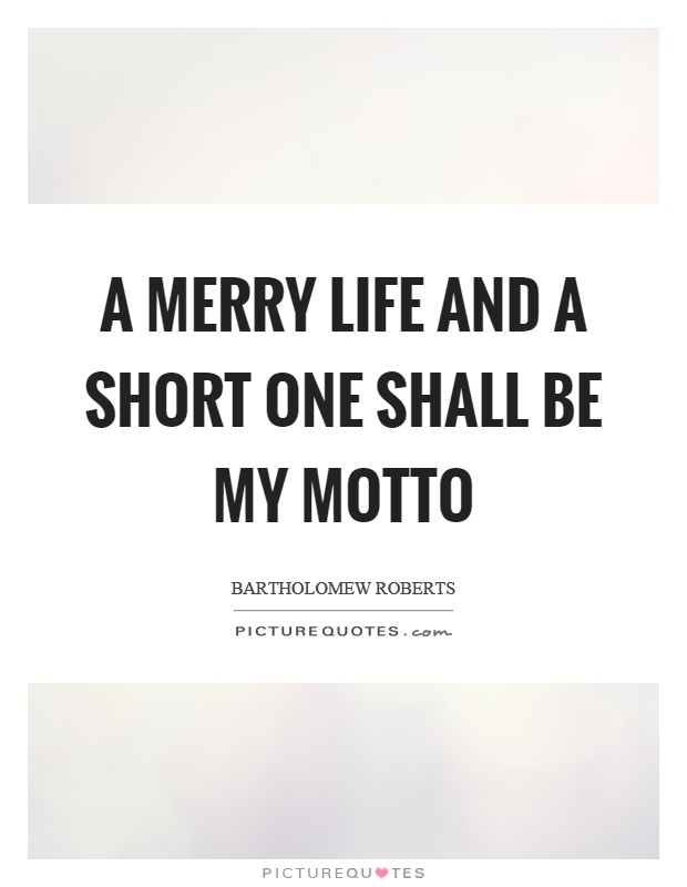 A merry life and a short one shall be my motto Picture Quote #1