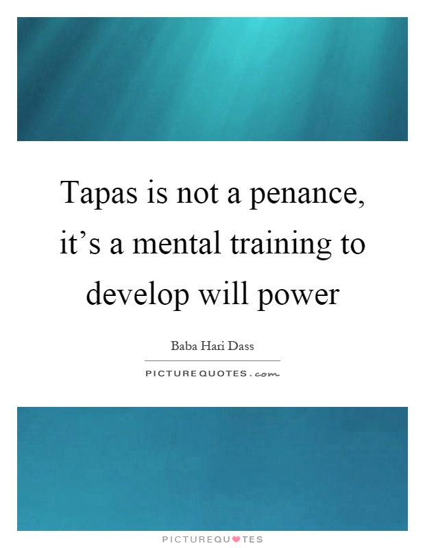 Tapas is not a penance, it's a mental training to develop will power Picture Quote #1