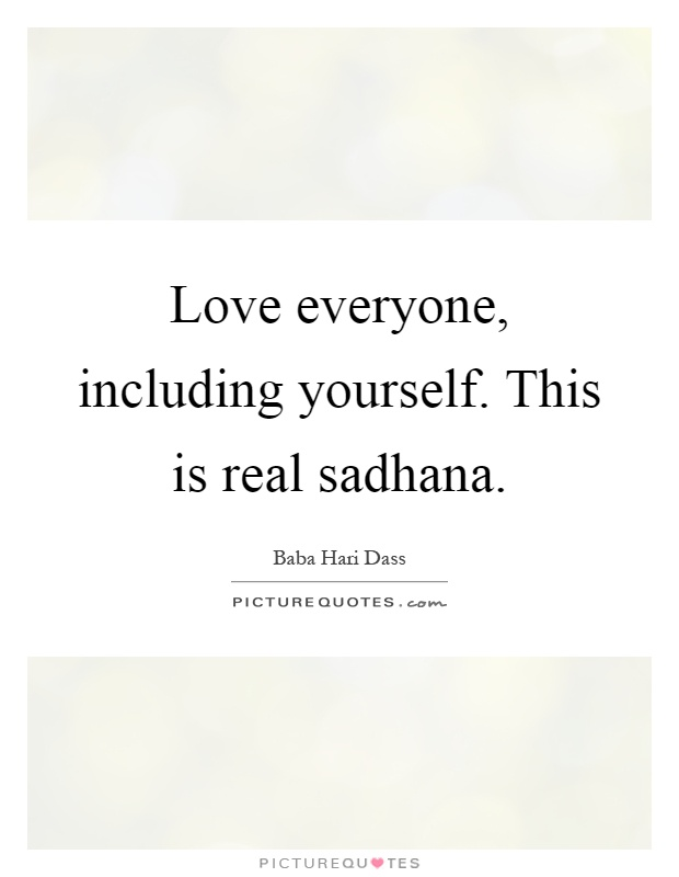 Love everyone, including yourself. This is real sadhana Picture Quote #1