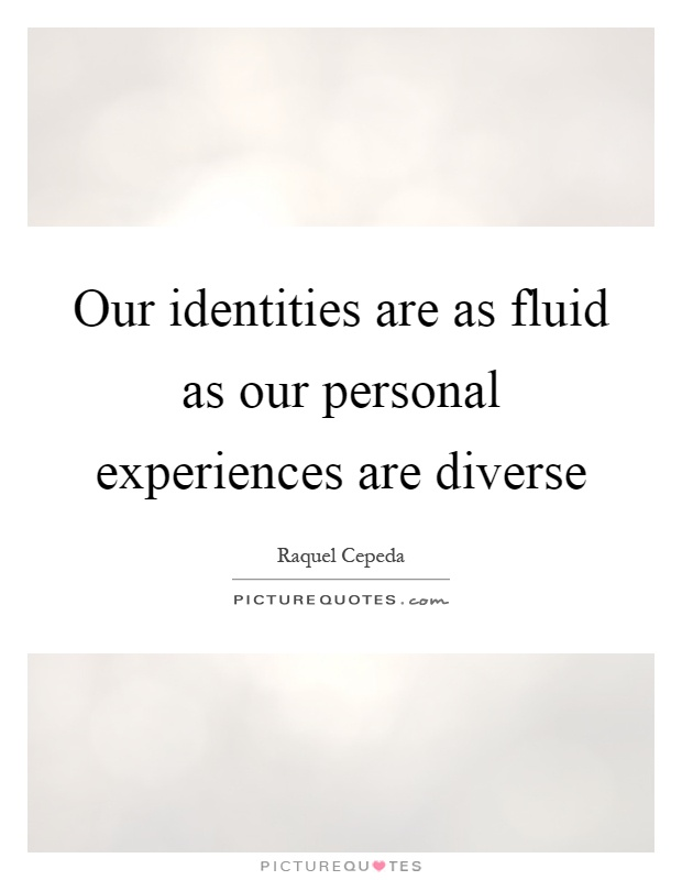Our identities are as fluid as our personal experiences are diverse Picture Quote #1