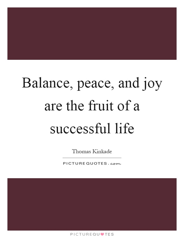 Balance, peace, and joy are the fruit of a successful life Picture Quote #1