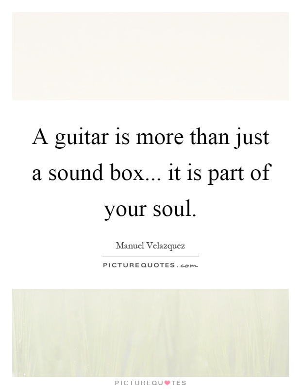 A guitar is more than just a sound box... it is part of your soul Picture Quote #1