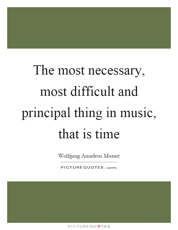 The most necessary, most difficult and principal thing in music, that is time Picture Quote #1