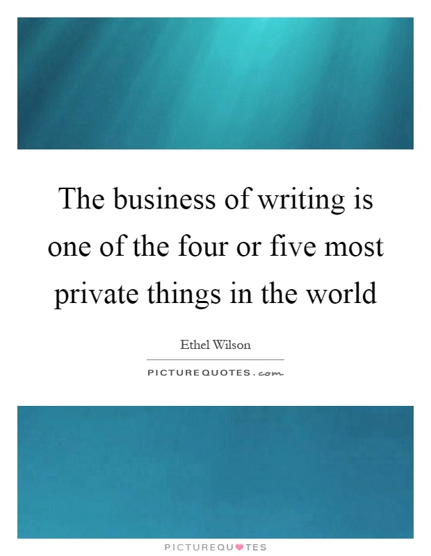 The business of writing is one of the four or five most private things in the world Picture Quote #1