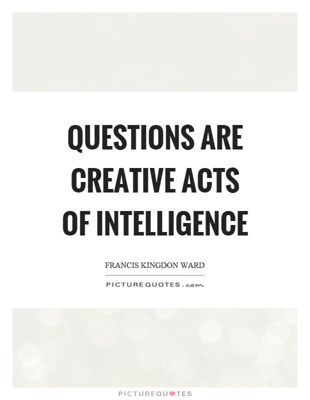 Questions are creative acts of intelligence Picture Quote #1