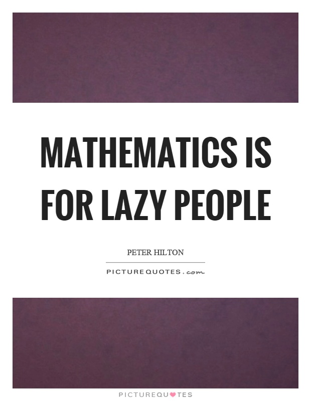 Mathematics is for lazy people Picture Quote #1