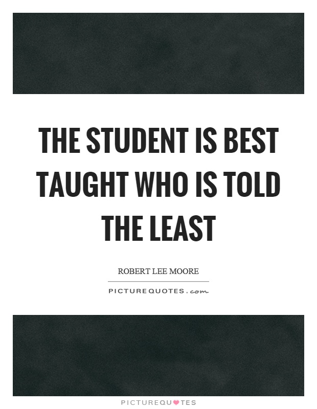 The student is best taught who is told the least Picture Quote #1