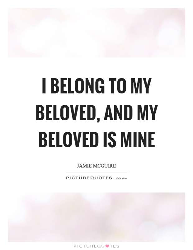 I belong to my beloved, and my beloved is mine Picture Quote #1