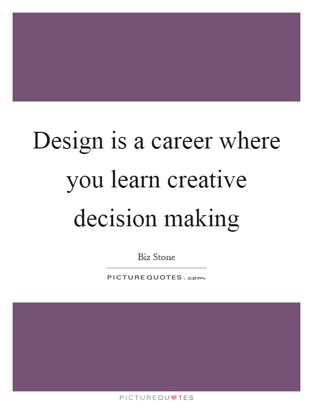 Design is a career where you learn creative decision making Picture Quote #1
