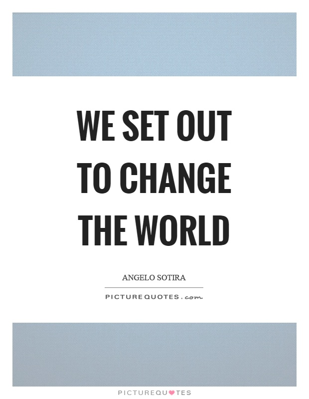 We set out to change the world Picture Quote #1