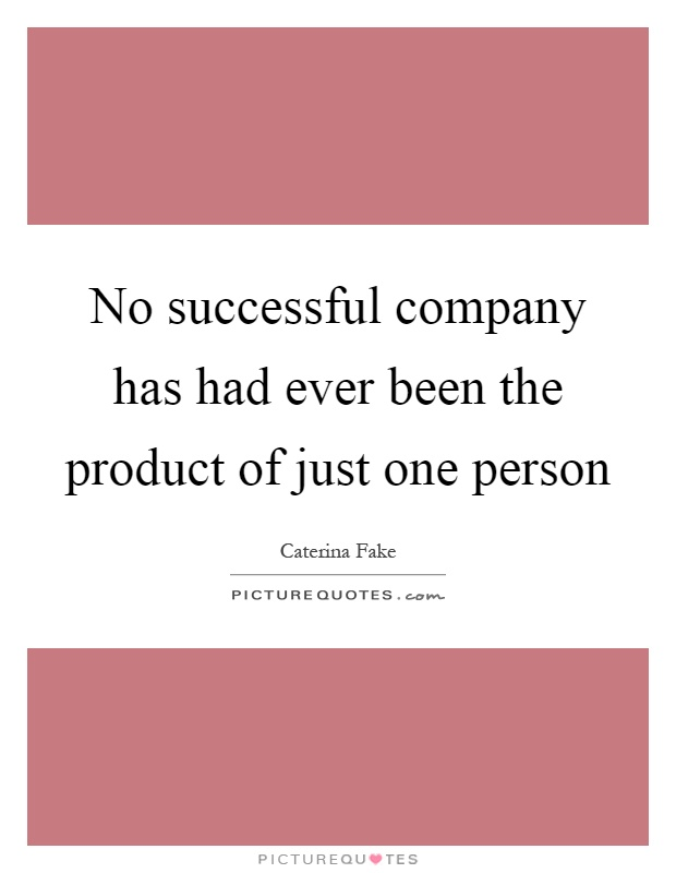 No successful company has had ever been the product of just one person Picture Quote #1