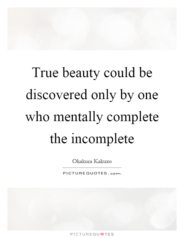 True beauty could be discovered only by one who mentally complete the incomplete Picture Quote #1