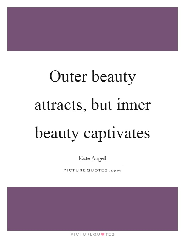 compare and contrast inner beauty vs outer Compare and contrast inner beauty vs outer inner beauty vs outer beauty inner and outer beauties are both needed to feel good about you together, they make you who you are while outer beauty gives off a more physical effect on the body, inner beauty has more of a psychological effect on the mind.