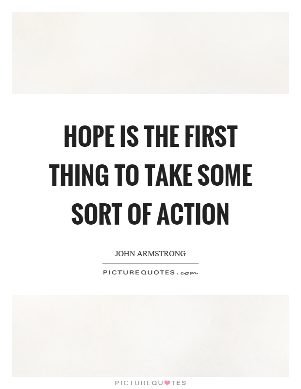 Hope is the first thing to take some sort of action Picture Quote #1