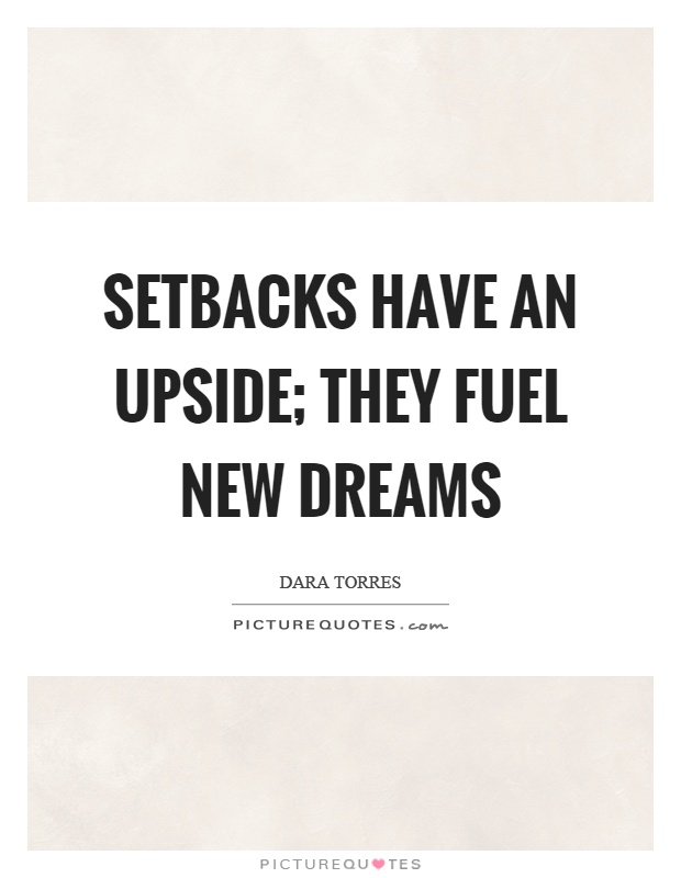 Setbacks have an upside; they fuel new dreams Picture Quote #1