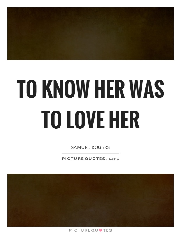 To know her was to love her Picture Quote #1