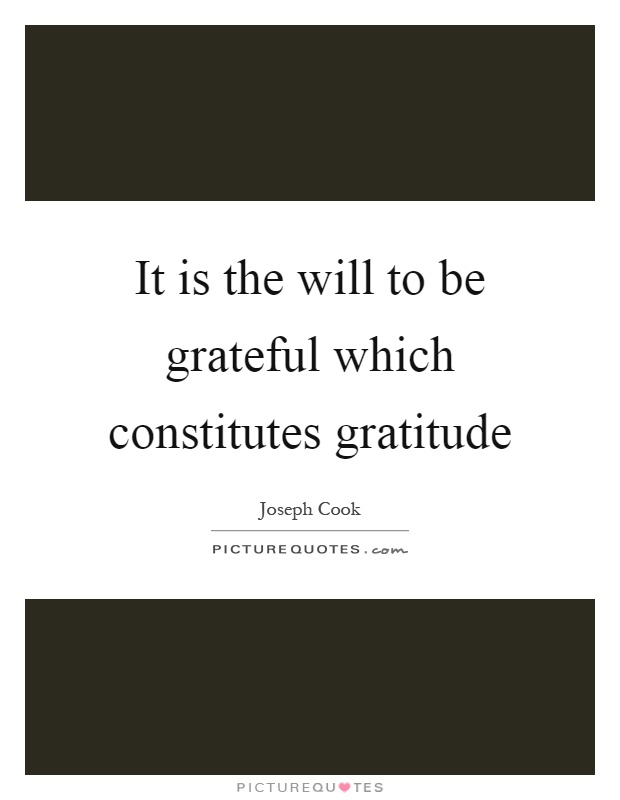 It is the will to be grateful which constitutes gratitude Picture Quote #1