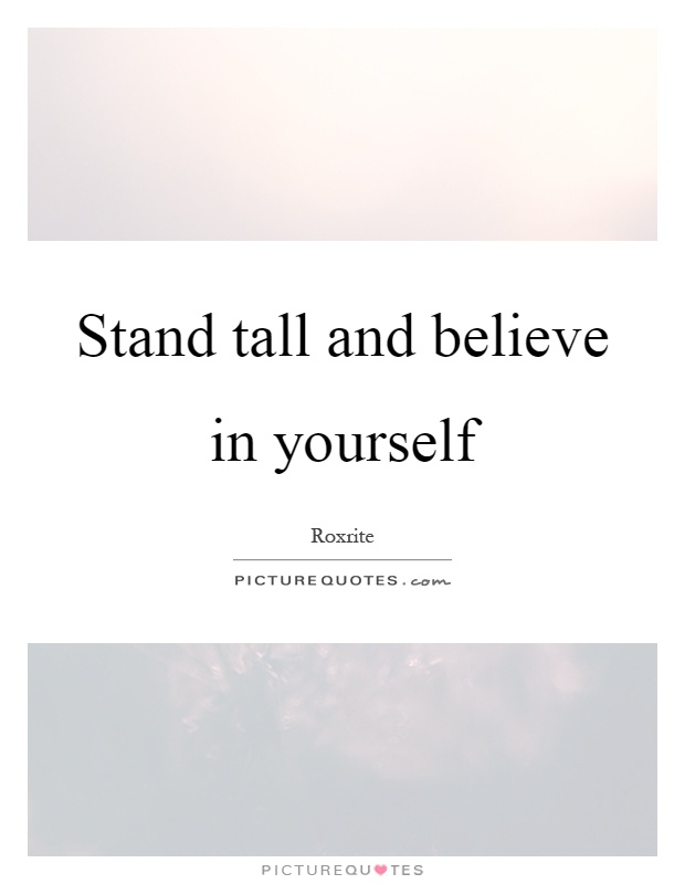Stand tall and believe in yourself Picture Quote #1