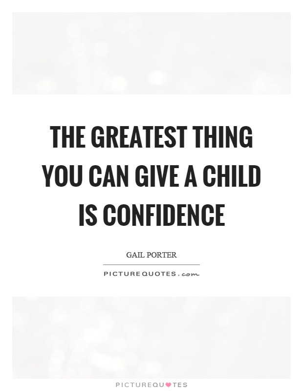 The greatest thing you can give a child is confidence Picture Quote #1