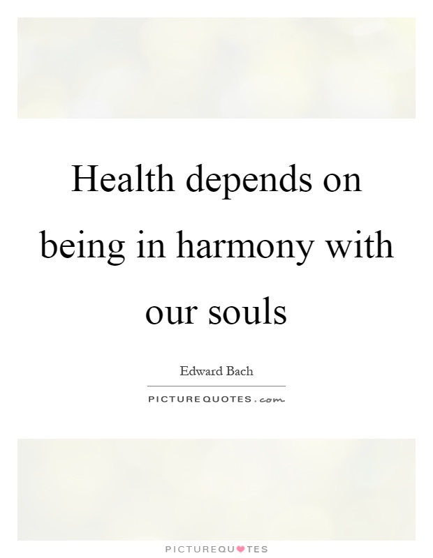 Health depends on being in harmony with our souls Picture Quote #1