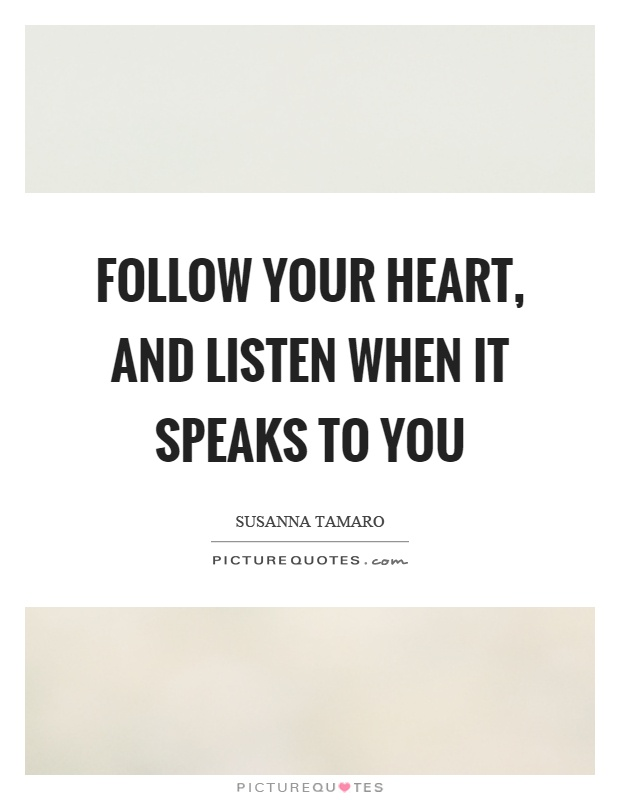 Follow your heart, and listen when it speaks to you Picture Quote #1