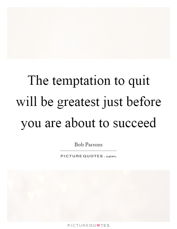 The temptation to quit will be greatest just before you are about to succeed Picture Quote #1