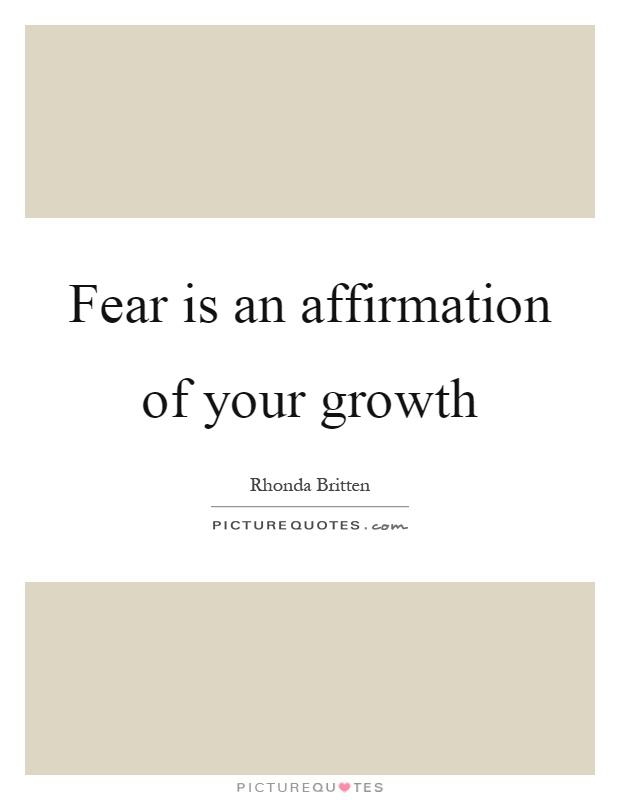 Fear is an affirmation of your growth Picture Quote #1