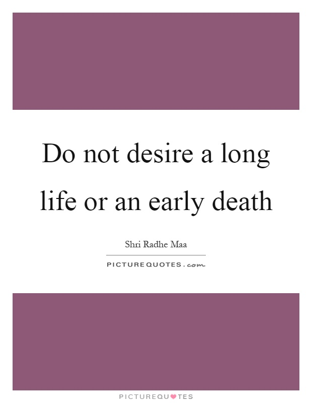 Do not desire a long life or an early death Picture Quote #1