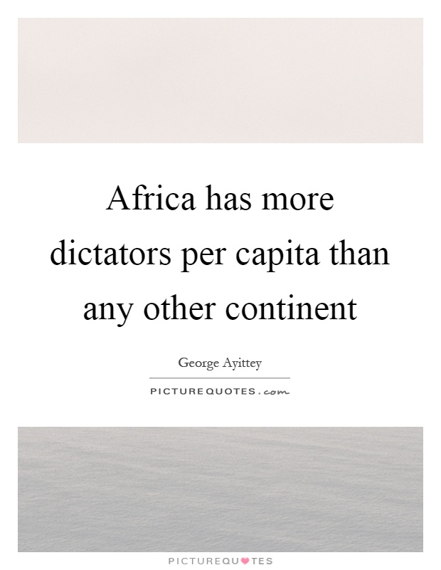 Africa has more dictators per capita than any other continent Picture Quote #1
