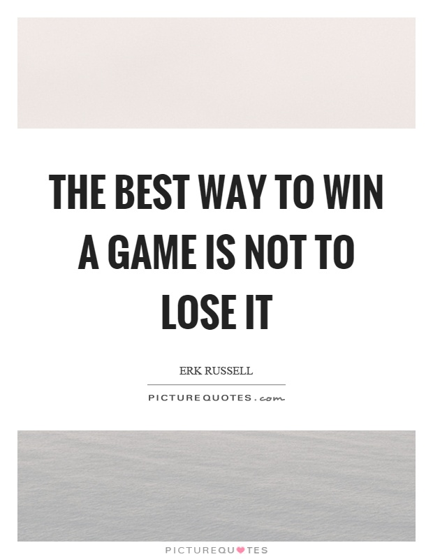 The best way to win a game is not to lose it Picture Quote #1