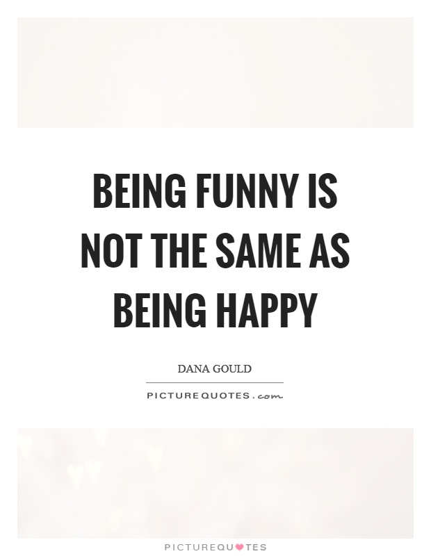 Being funny is not the same as being happy Picture Quote #1