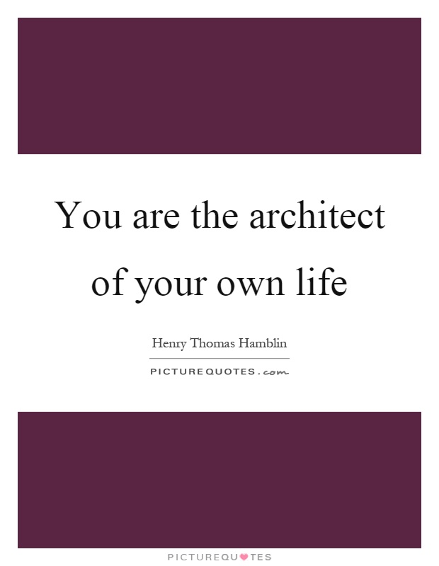 You are the architect of your own life Picture Quote #1