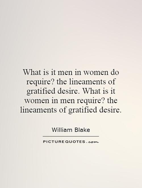 What is it men in women do require? the lineaments of gratified desire. What is it women in men require? the lineaments of gratified desire Picture Quote #1
