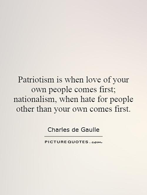 Patriotism is when love of your own people comes first; nationalism, when hate for people other than your own comes first Picture Quote #1