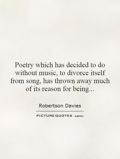 Poetry which has decided to do without music, to divorce itself from song, has thrown away much of its reason for being Picture Quote #1