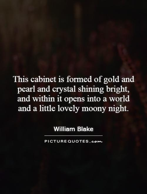 This cabinet is formed of gold and pearl and crystal shining bright, and within it opens into a world and a little lovely moony night Picture Quote #1