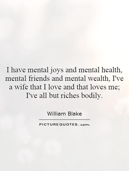 I have mental joys and mental health, mental friends and mental wealth, I've a wife that I love and that loves me; I've all but riches bodily Picture Quote #1