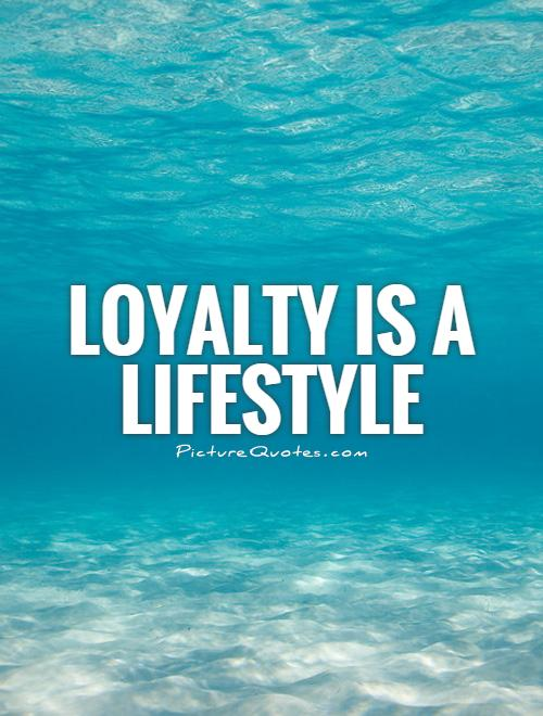 Loyalty is a lifestyle Picture Quote #1