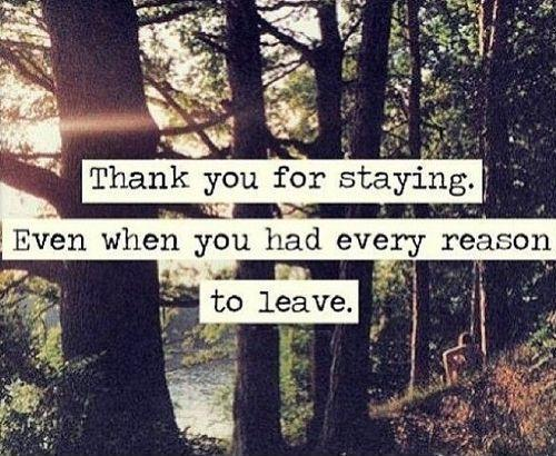 Thank you for staying, even when you had every reason to leave Picture Quote #1