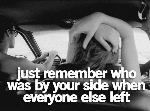 Just remember who was by your side when everyone else left Picture Quote #1
