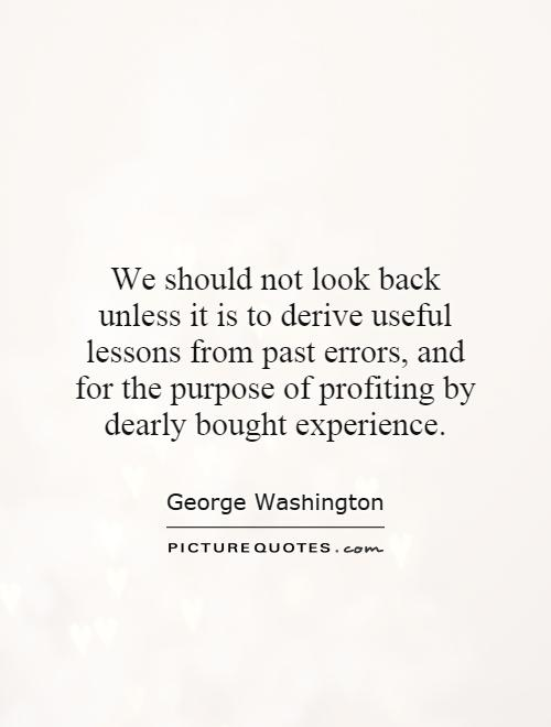 We should not look back unless it is to derive useful lessons from past errors, and for the purpose of profiting by dearly bought experience Picture Quote #1
