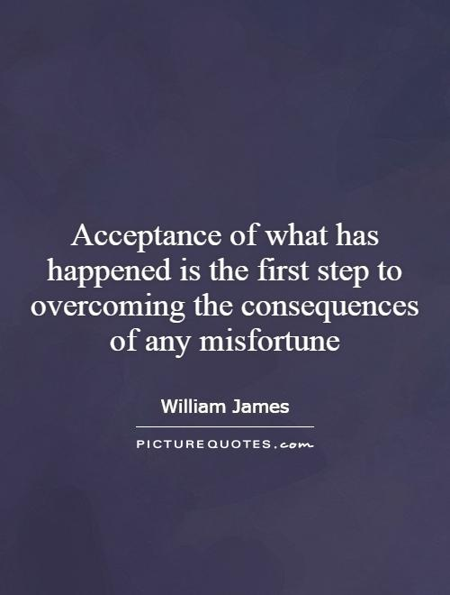 Acceptance of what has happened is the first step to overcoming the consequences of any misfortune Picture Quote #1