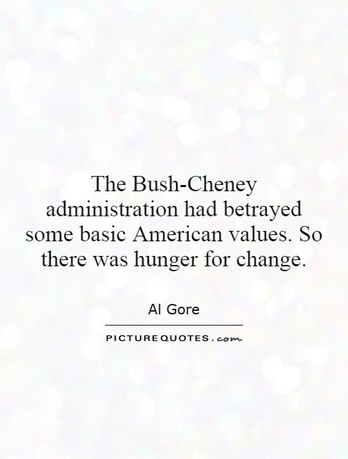 The Bush-Cheney administration had betrayed some basic American values. So there was hunger for change Picture Quote #1