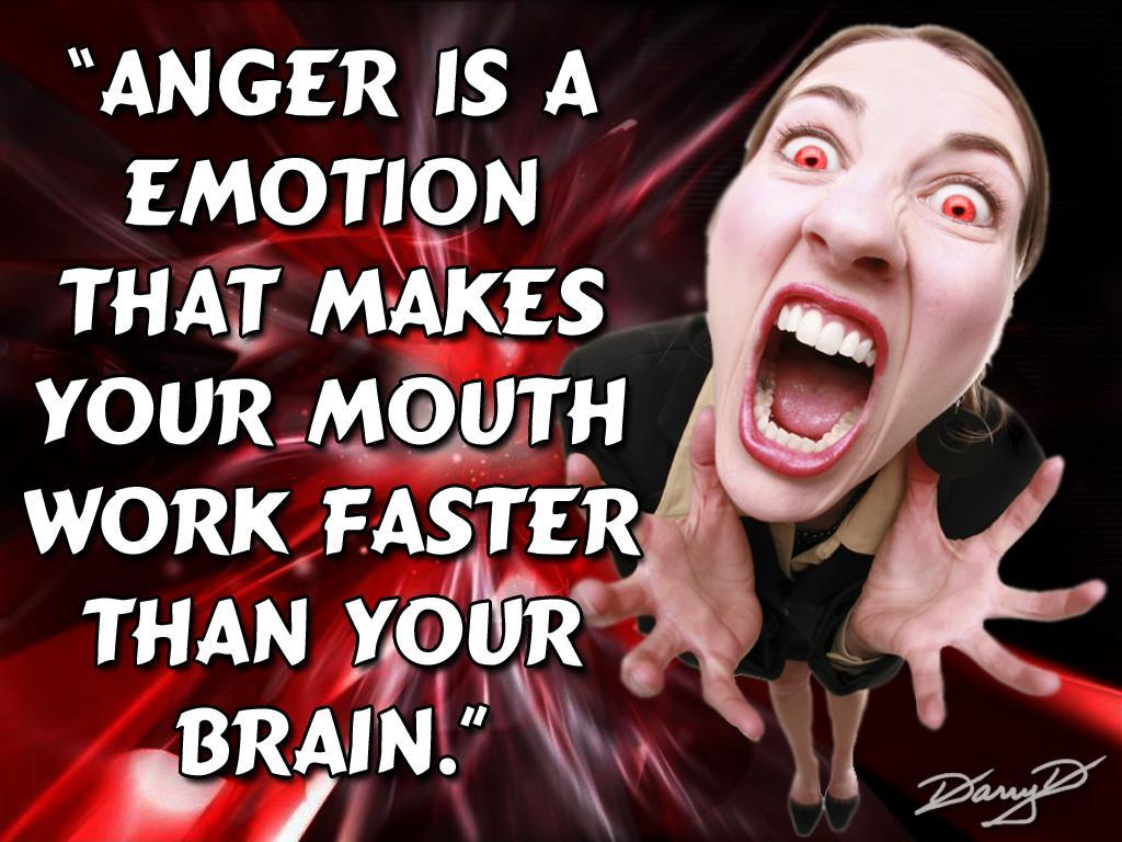 Anger is an emotion that makes your mouth work faster than your brain Picture Quote #1