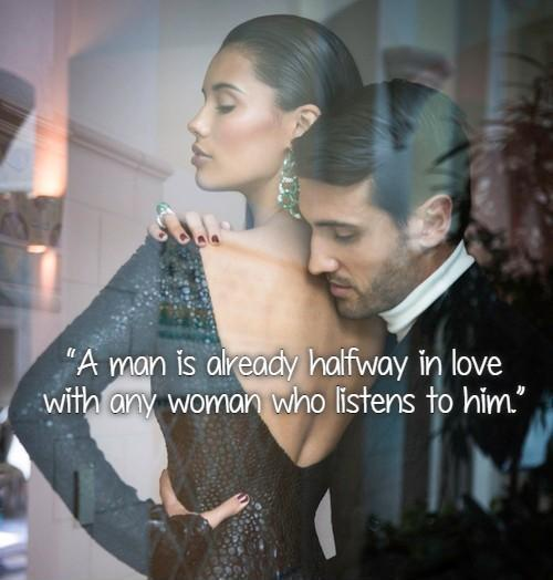 A man is already halfway in love with any woman who listens to him Picture Quote #1